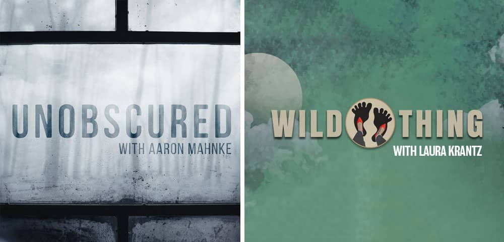 Podcasts for October Listening: Unobscured and Wild Thing