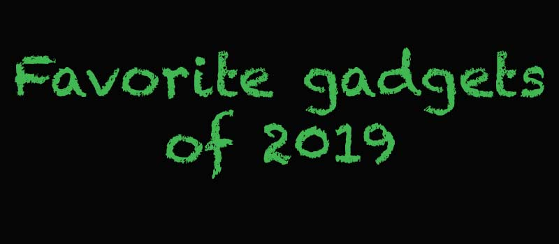 The year in review – Favorite gadgets of the Gadgeteer team for 2019 (part 1)